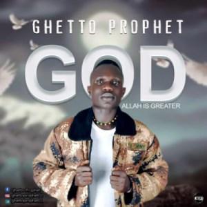Ghetto Prophet - God/Allah Is Greater